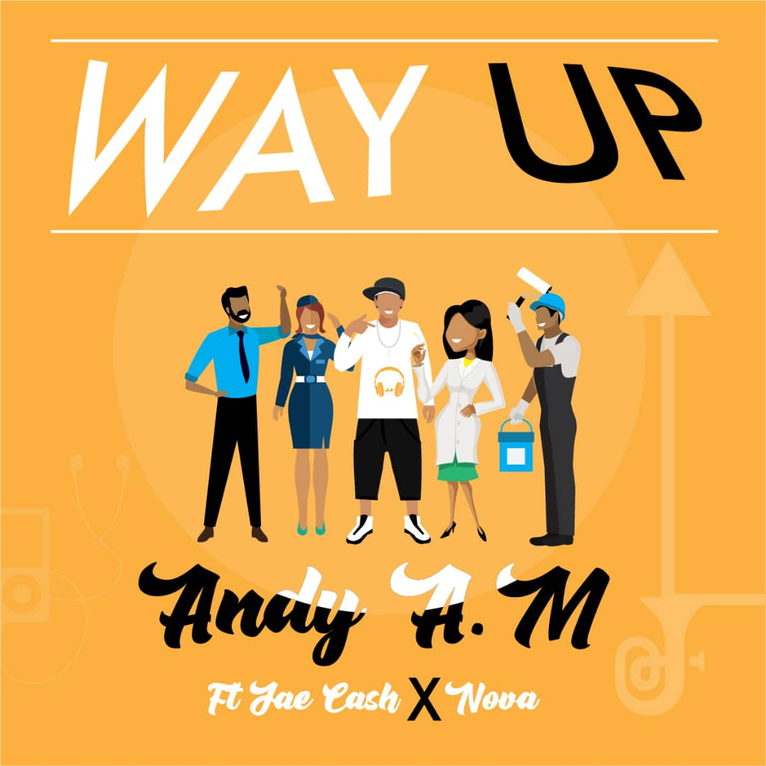 Andy A.M ft. Jae Cash & Nova – Way Up (Prod. DJ Mzenga Man)