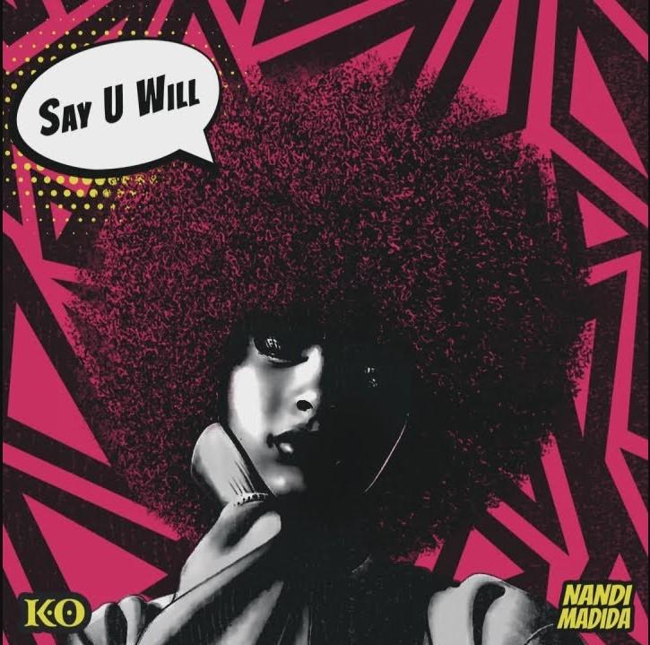 K.O ft. Nandi Madiba - Say You Will