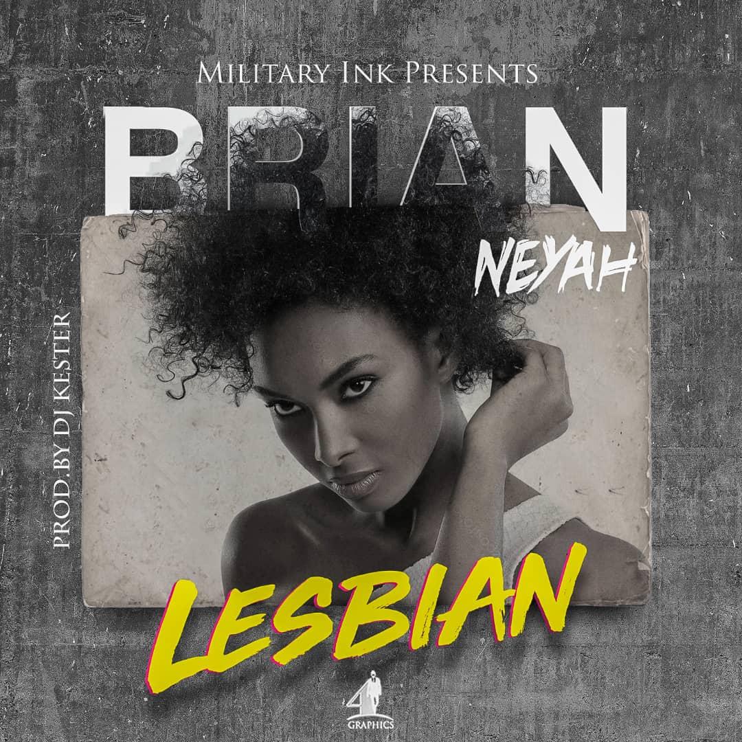 Brian Neyah - Lesbian (Prod. DJ Kester)