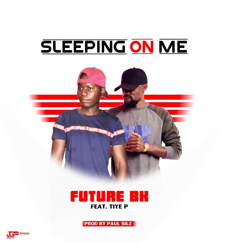 Future BK ft. Tiye P - Sleeping On Me