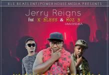 Jerry Reigns ft. K Bless & Moz B - Kushana Nokunwa