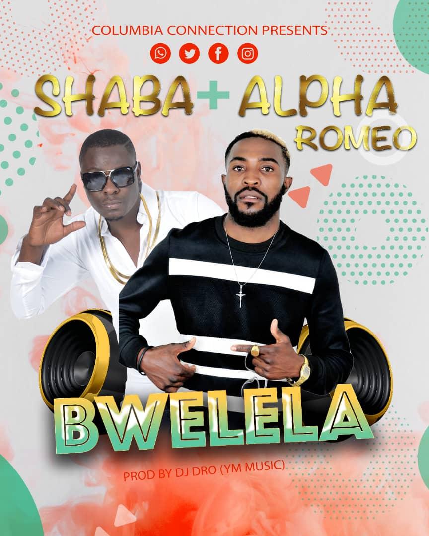 Shaba ft. Alpha Romeo - Bwelela (Prod. DJ Dro)