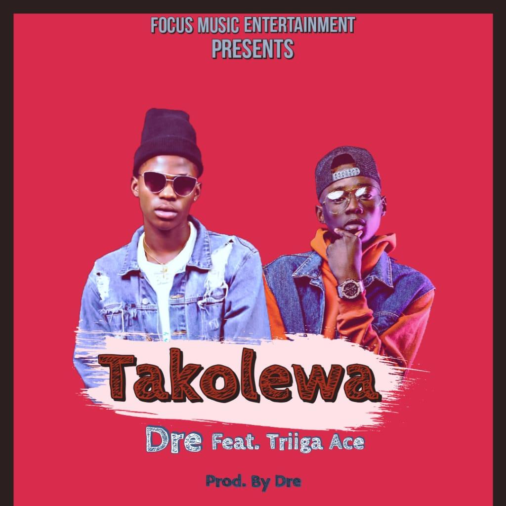 Dre ft. Triiga Ace - Takolewa