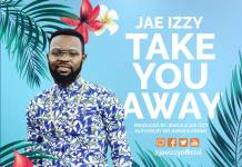 Jae Izzy - Take You Away