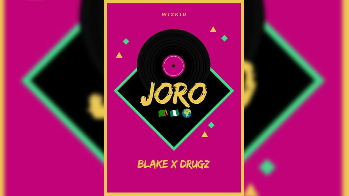 Blake ft. Drugz – Joro (Wizkid Cover)