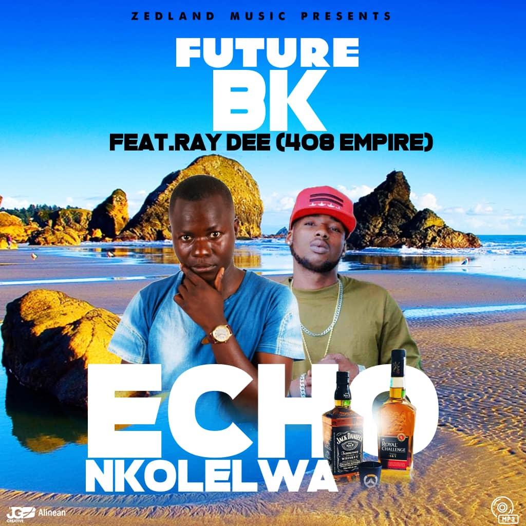 Future BK ft. Ray Dee (408 Empire) - Echonkolelwa