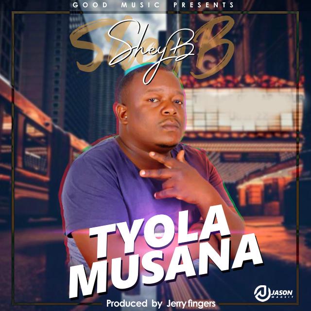 Shey B - Tyola Musana (Prod. Jerry Fingers)