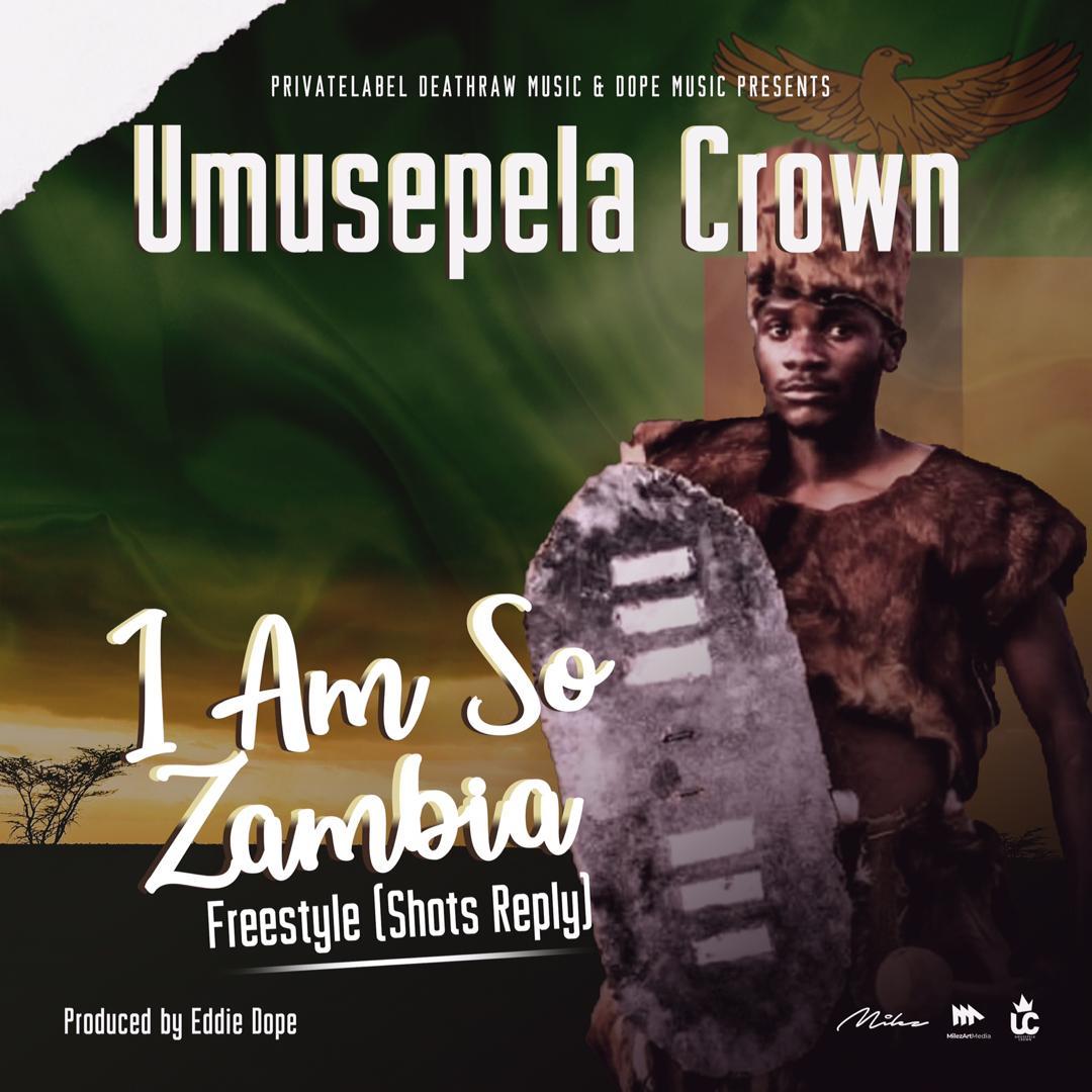 Umusepela Crown - I Am So Zambian (Freestyle | Shots Reply)