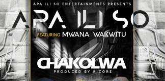 Apa Ili So ft. Mwana Wakwitu - Chakolwa (Prod. Ricore)