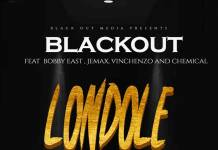 Blackout ft. Bobby East, Jemax, Vinchenzo & Chemical - Londole