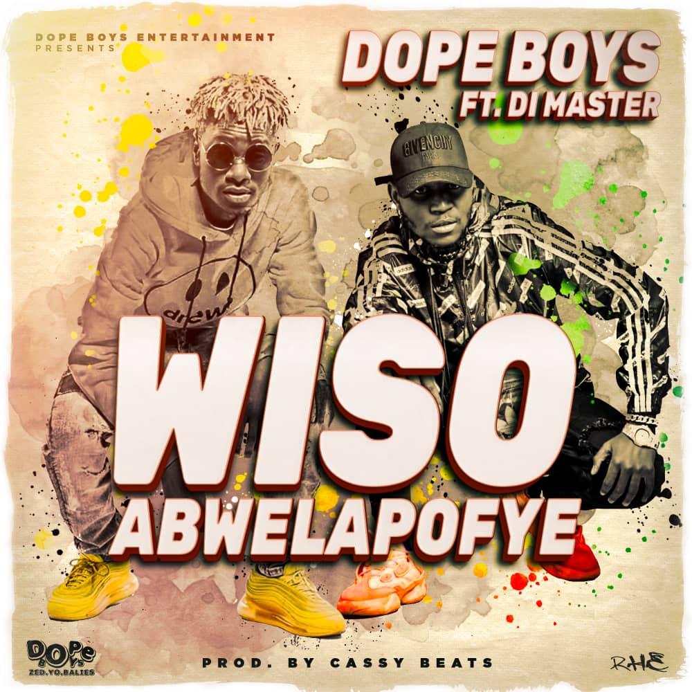 Dope Boys ft. Di Master - Wiso Abwelapofye (Prod. Cassy Beats)
