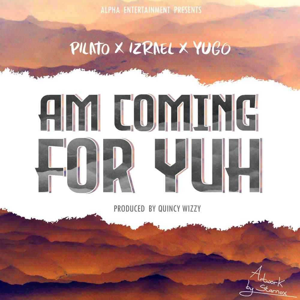 PilAto ft. Izrael & Yugo - Am Gonna Come For Yuh
