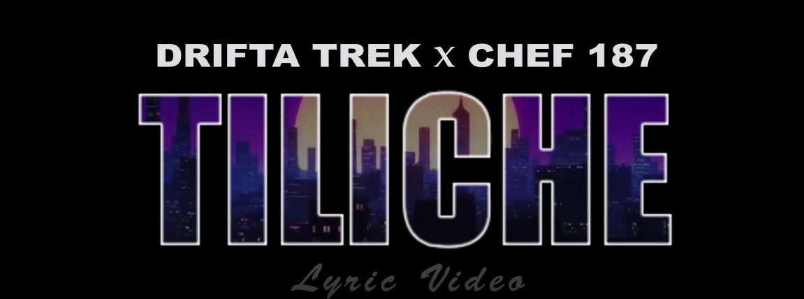 Drifta Trek ft. Chef 187 - Tiliche (Lyric Video)