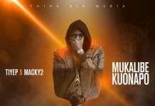 Tiye P ft. Macky 2 - Mukalibe Kuonapo