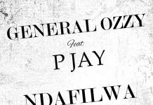 General Ozzy ft. P Jay - Ndafilwa