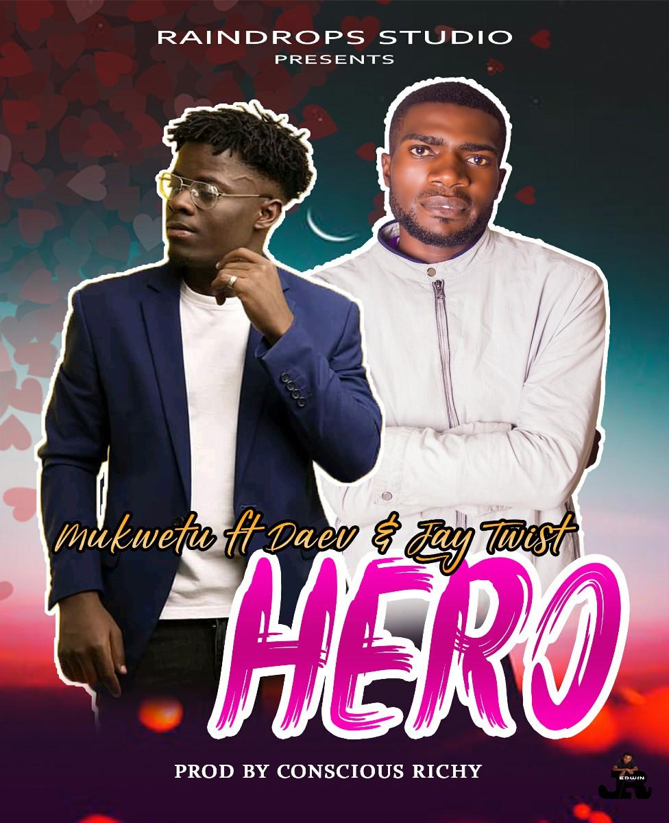 Mukwetu ft. Daev & Jay Twist - Hero (Prod. Conscious Richy)