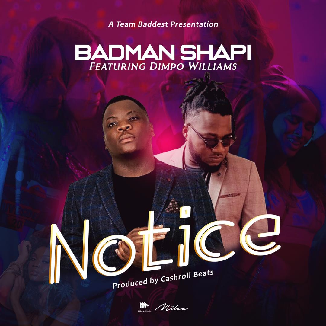Badman Shapi ft. Dimpo Williams - Notice