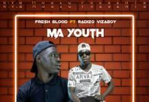 Fresh Blood ft. Radizo Vizaboy - Ma Youth