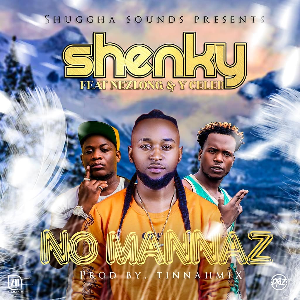 Shenky ft. Nez Long & Y Celeb - No Mannaz