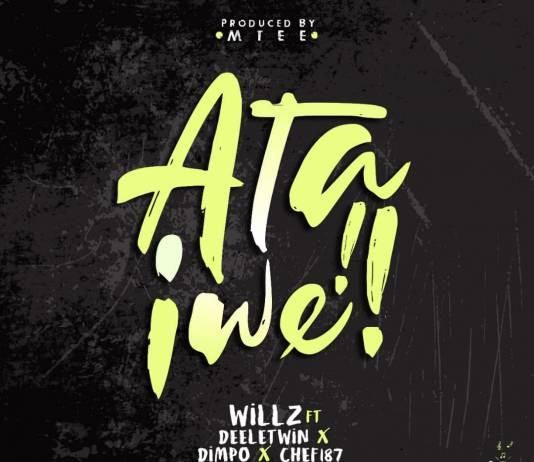 Willz ft. Deeletwin, Dimple Williams & Chef 187 - Ata Iwe