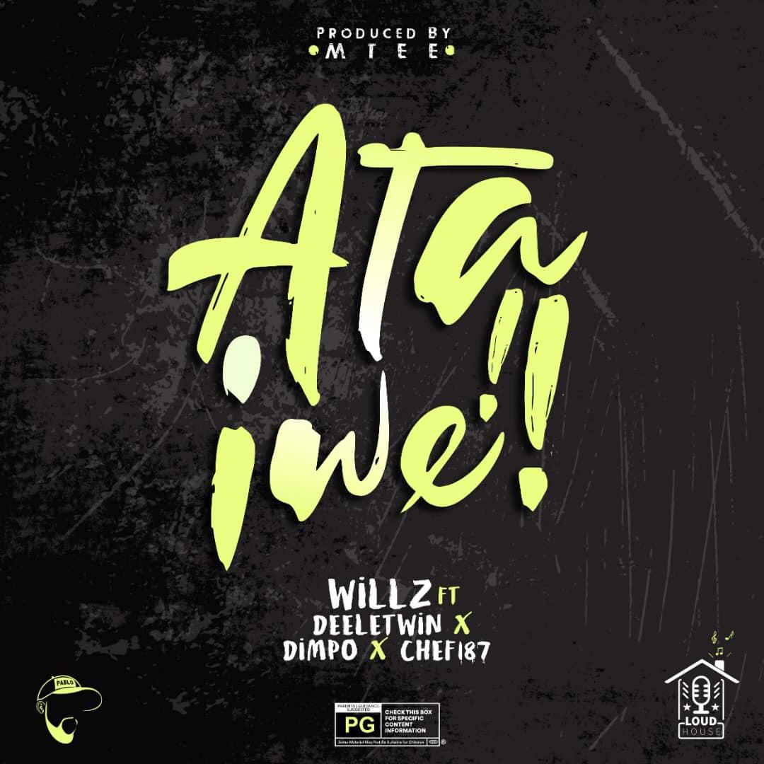Willz ft. Deeletwin, Dimple Williams & Chef 187 - Ata Iwe