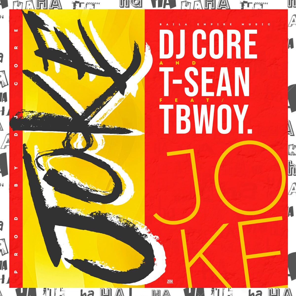 DJ Core & T-Sean ft. Tbwoy - Joke