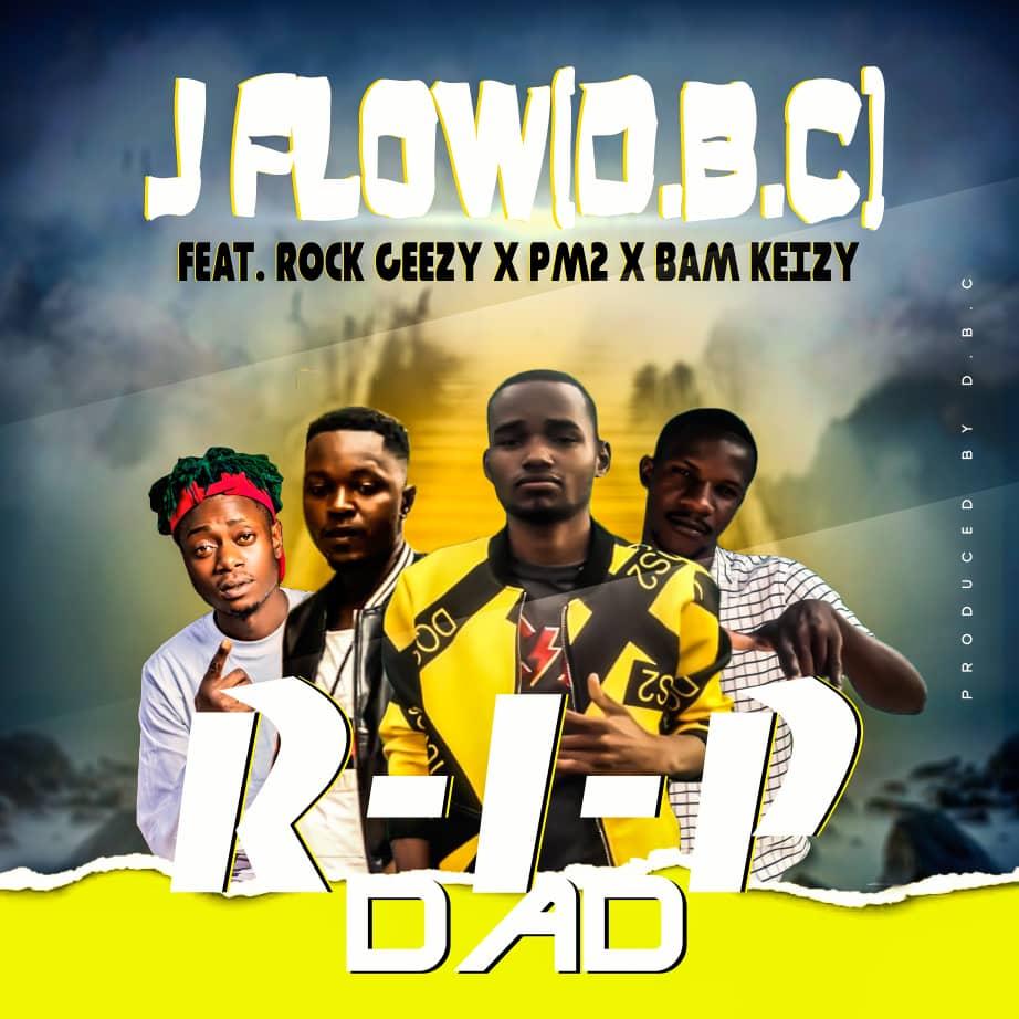 J Flow (D.B.C) ft. Rock Geezy (Dope Boys), PM2 & Bam Keizy - RIP Dad