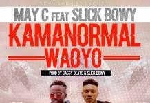 May C ft. Slick Bowy - Kama Normal Waoyo