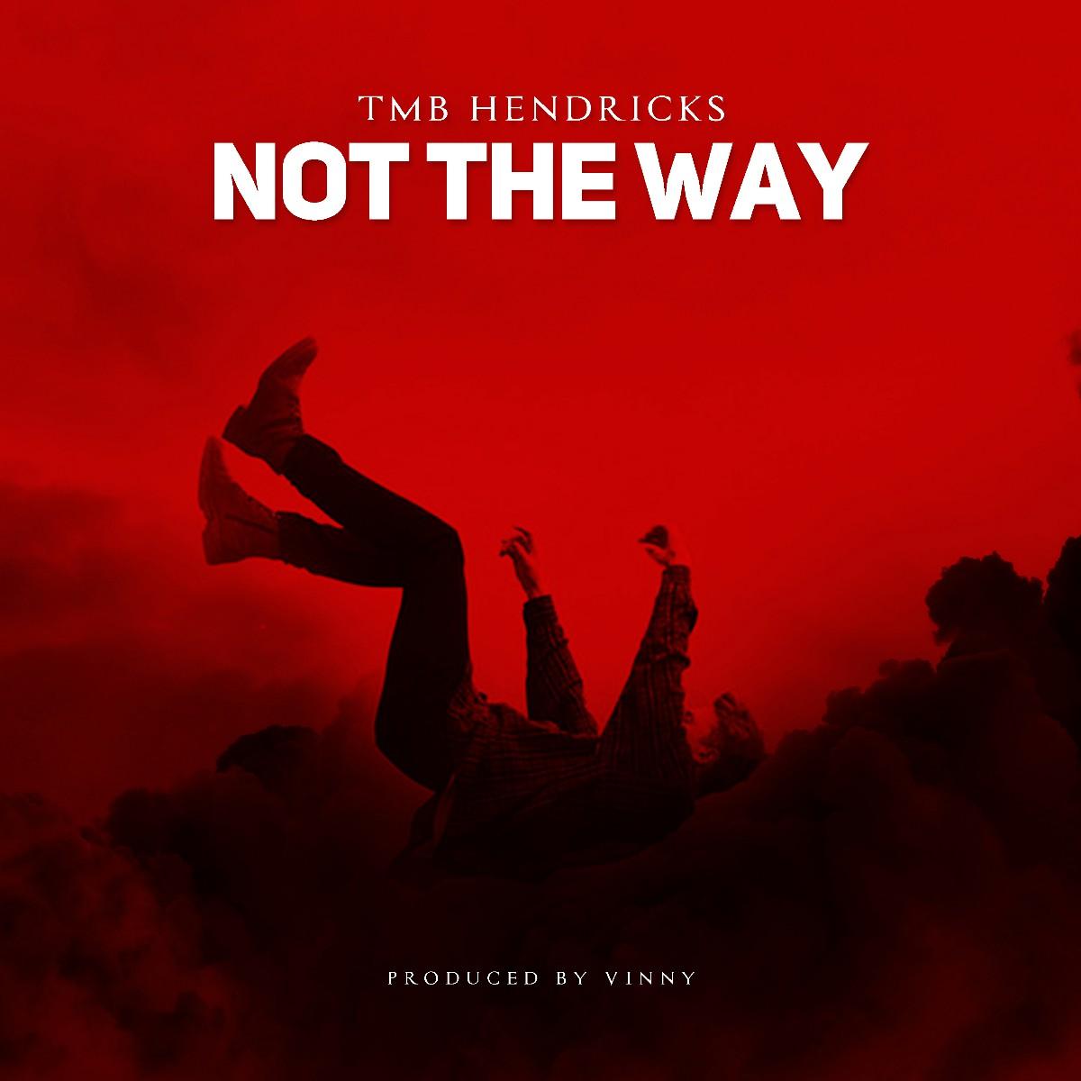 TMB Hendricks - Not The Way