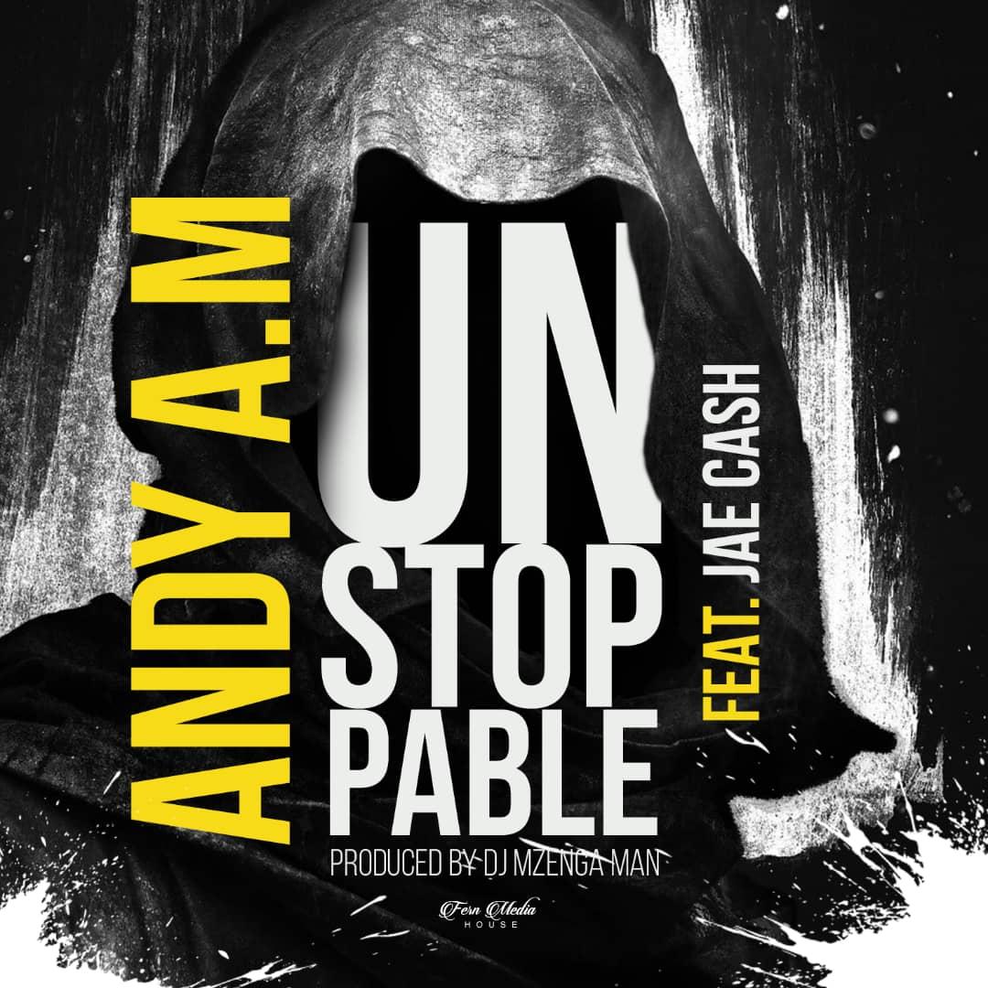 Andy A.M ft. Jae Cash - Unstoppable (Prod. DJ Mzenga Man)