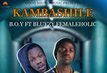B.O.Y ft. Bluezy Femaleholic - Kambashile