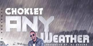 Choklet - Any Weather (Prod. DJ Devine)