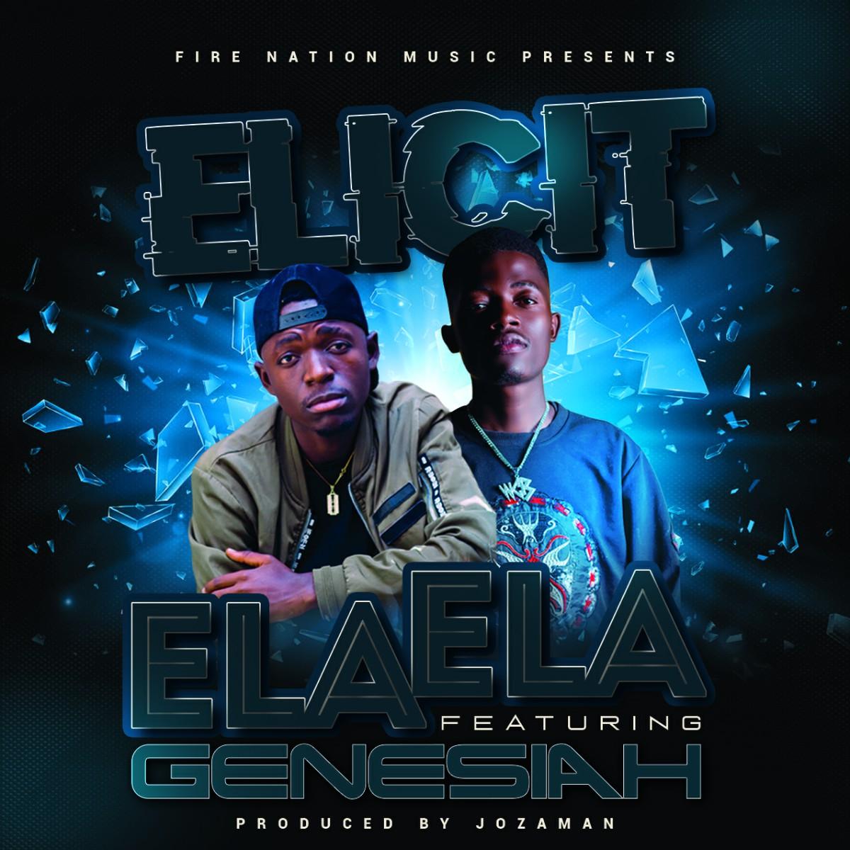 Elicit ft. Genessiah - Ela Ela (Prod. Mujoza)