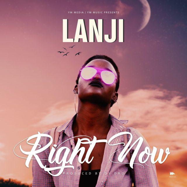 Lanji - Right Now (Prod. DJ Dro)