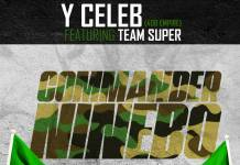 Y Celeb ft. Team Super (Chanda Real Rapper, Koldic Sknowx, Aba Viatete & Del G) - Commander Ninebo