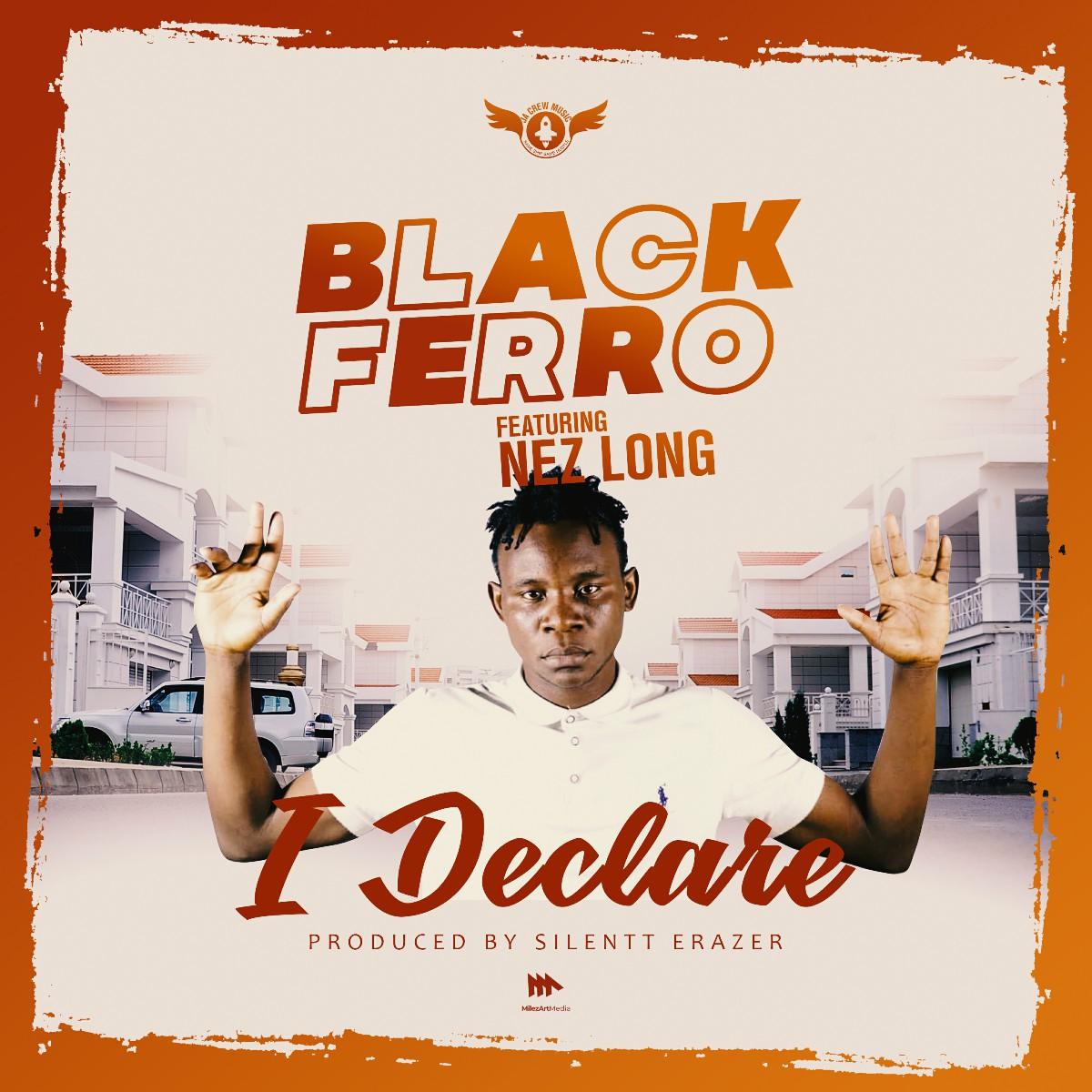 Black Ferro ft. Nez Long - I Declare