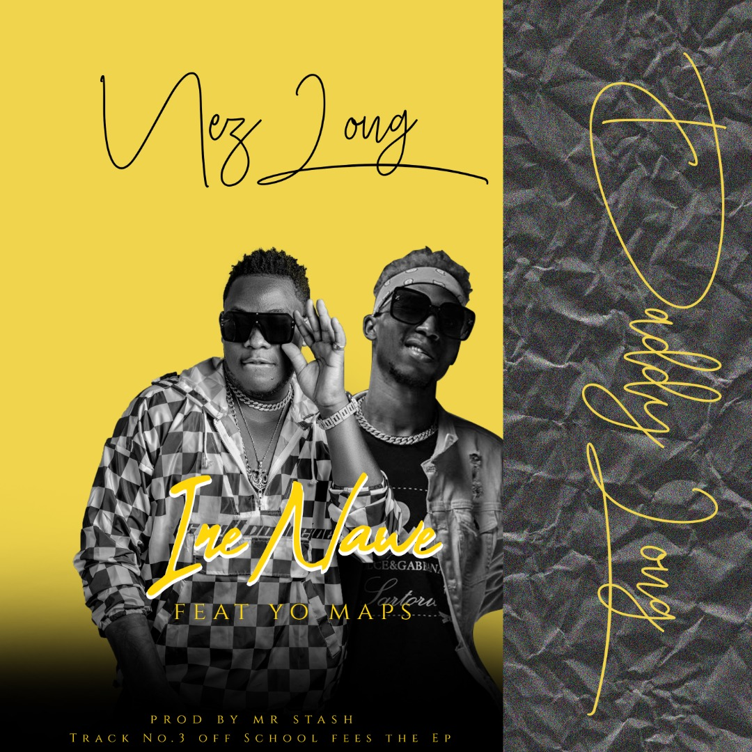 Nez Long ft. Yo Maps - Ine Nawe (Prod. Mr Stash)