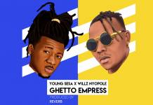 Young Sesa X Willz Nyopole - Ghetto Empress (Prod. Reverb)