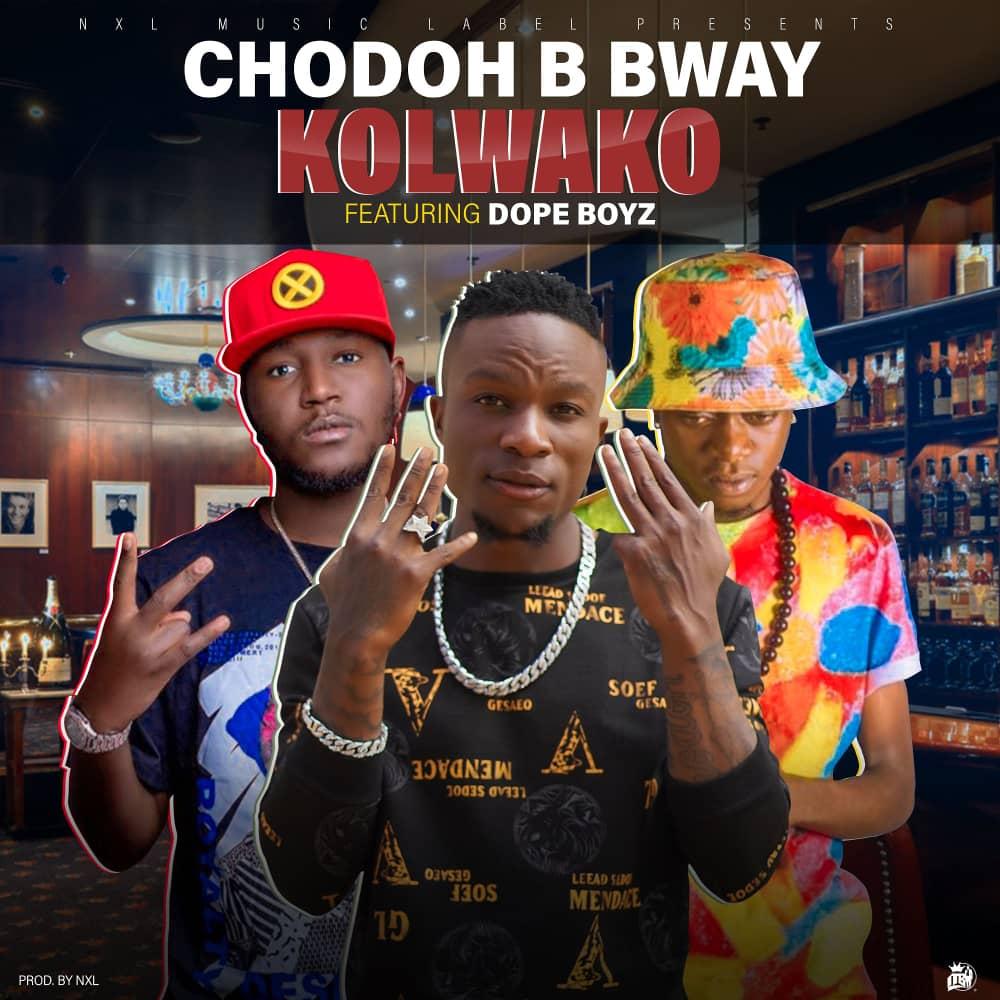 Chodoh B Bway ft. Dope Boys - Kolwako (Prod. NXL)