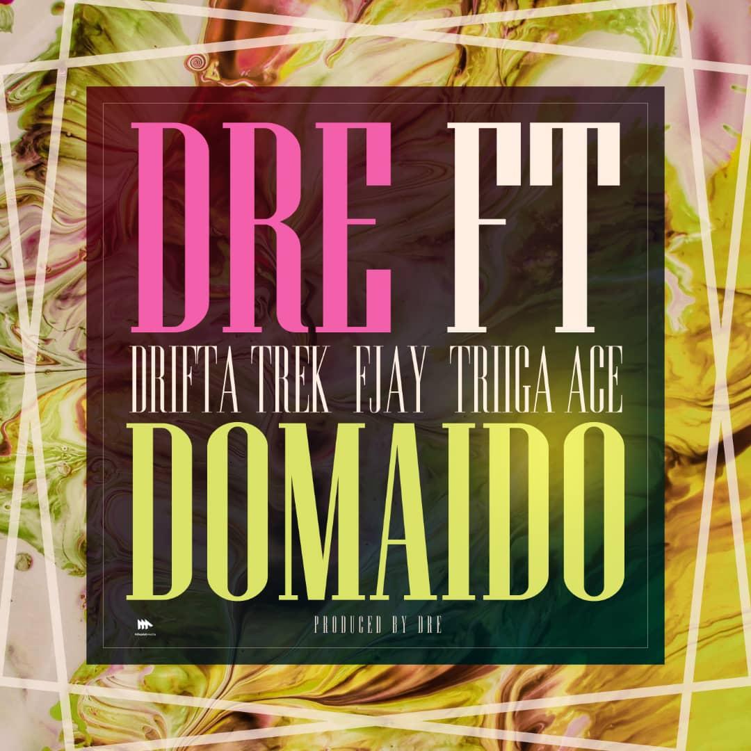 Dre ft. Drifta Trek, F Jay & Triiga Ace - Domaido