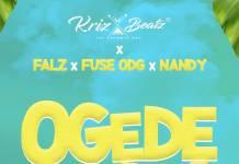 Krizbeatz, Falz , Fuse ODG & Nandy - Ogede