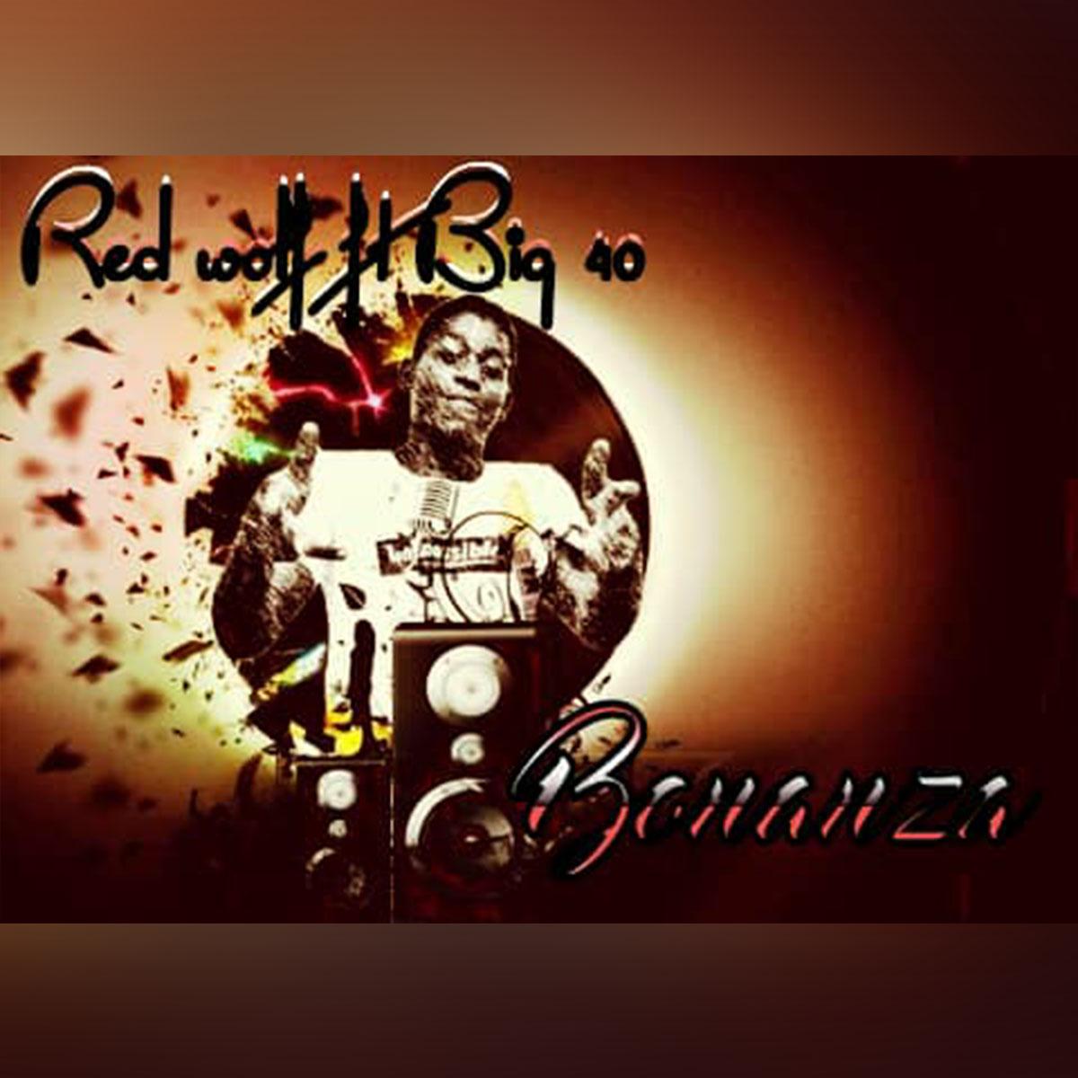 Red Wolf ft. Big 40 - Bonanza (Prod. DJ Soulja)