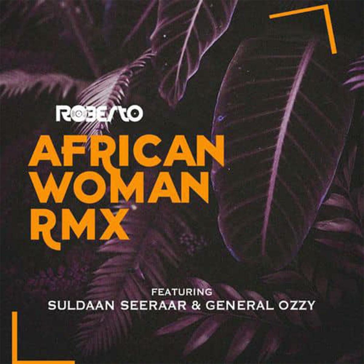 Roberto ft. Suldaan Seeraar & General Ozzy - African Woman (Remix)