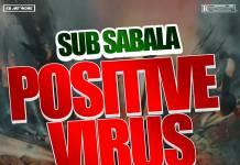 Sub Sabala ft. Umusepela Chile - Positive Virus