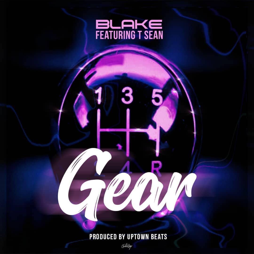 Blake ft. T-Sean - Gear (Prod. Uptown Beats)