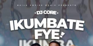 DJ Core ft. Bow Chase, 4D & Kunkeyani tha Jedi - Ikumbatefye