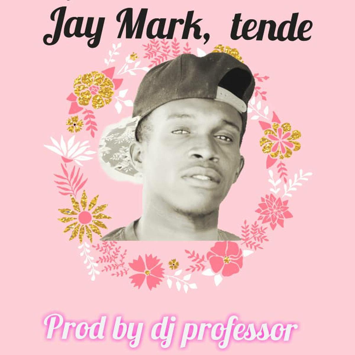 Jay Mark - Tende (Prod. DJ Professor)