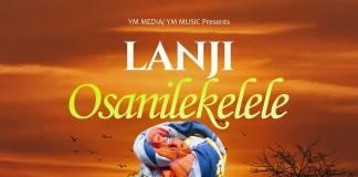 Lanji - Osanilekelele (Prod. DJ Dro)