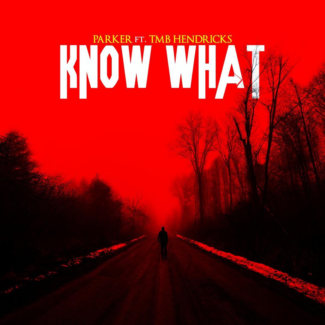 Parker ft. TMB Hendricks - Know What
