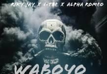 Riky Jay X Alpha Romeo X I.Tee - Waboyo Ni Waboyo